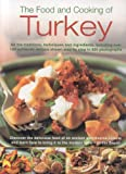 The Food and Cooking of Turkey: All  the traditions, techniques and ingredients, including over 150 authentic recipes shown in 700 step-by-step ... and learn how to bring it to the modern table