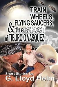Train Wheels, Flying Saucers and the Ghost of Tiburcio Vasquez