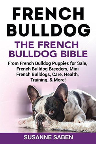 French Bulldog: The French Bulldog Bible: From French Bulldog Puppies for  Sale, French Bulldog Breeders, French Bulldog Breeders, Mini French