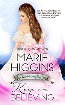 Keep on Believing - A Cinderella Story: Historical Cinderella Fairy Tale (Where Dreams Come True Book 4) by [Higgins, Marie]