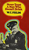 Never Trust a Man Who Doesn't Drink, W. C. Fields, 0394473809
