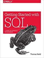 Getting Started with SQL: A Hands-On Approach for Beginners Front Cover