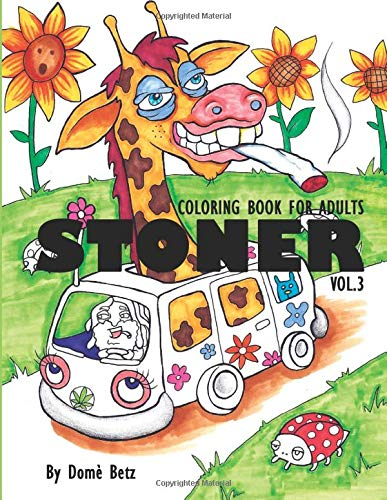 Stoner Coloring Book For Adults Vol 3 Coloring Book For Adults Volume 3 Stoner Coloring Books Amazon Co Uk Betz Dome 9781544830124 Books