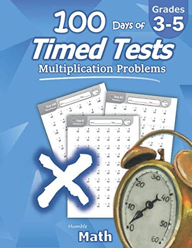 - Humble Math - 100 Days of Timed Tests: Multiplication: Grades 3-5, Math Drills, Digits 0-12, Reproducible Practice Problems