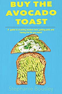 Book Cover: Buy the Avocado Toast: How to Crush Student Debt, Make More Money, and Live Your Best Life