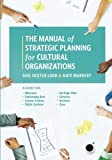 The Manual of Strategic Planning for Cultural Organizations: A Guide for Museums, Performing Arts, Science Centers, Public Gardens, Heritage Sites, Libraries, Archives and Zoos