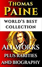 Thomas Paine Complete Works – World's Best Ultimate Collection – All Works: Common Sense, Age Of Reason, Crisis, Rights Of Man, Agragian Justice, Short Writings Plus Biography & Bonuses [Annotated]