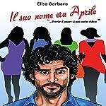 Il suo nome era Aprile | Elisa Barbaro