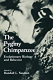 The Pygmy Chimpanzee : Evolutionary Biology and Behavior, , 1475700849