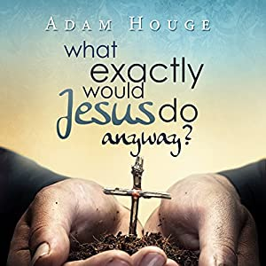 What Exactly Would Jesus Do Anyway? Audiobook