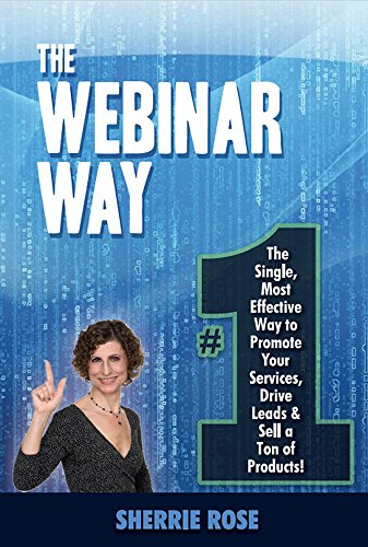 The Webinar Way: The Single, Most Effective Way to Promote your Services, Drive Leads & Sell a Ton of - Mari Jim