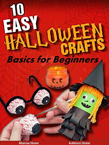 10 Easy Halloween Crafts: Basics for Beginners (Holiday Entertaining Book 20) ()