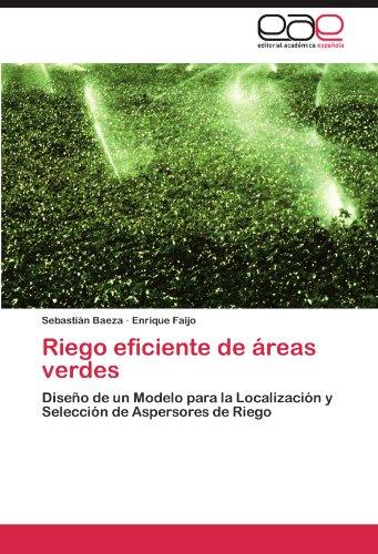 Riego eficiente de áreas verdes: Diseño de un Modelo para la Localización y Selección de Aspersores de Riego (Spanish Edition)