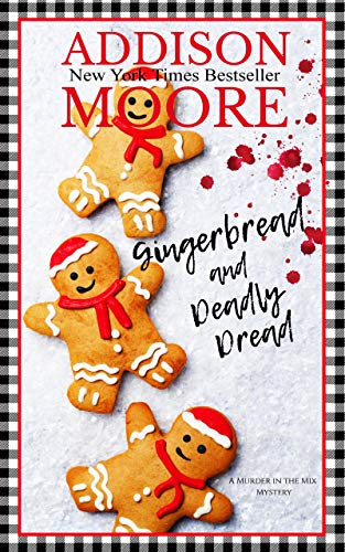 Gingerbread and Deadly Dread: A Cozy Mystery (MURDER IN THE MIX Book 4) by [Moore, Addison ]
