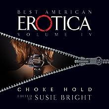 The Best American Erotica, Volume 4: Choke Hold Audiobook by Susie Bright, Lars Eighner, Robert Olen Butler Narrated by Richard Brewer, Gabrielle de Cuir, Pamella D'Pella
