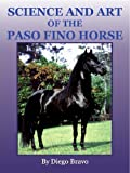 Science and Art of the Paso Fino Horse, Bravo, Diego, 1427606099