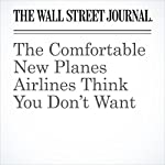 The Comfortable New Planes Airlines Think You Don't Want | Scott McCartney