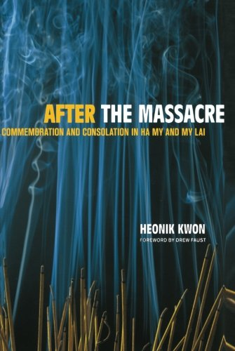 Books : After the Massacre: Commemoration and Consolation in Ha My and My Lai (Asia: Local Studies / Global Themes)