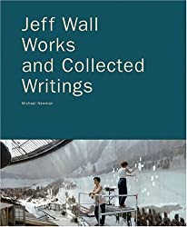 [(Jeff Wall: Works and Collected Writings )] [Author: Michael Newman] [Nov-2007]