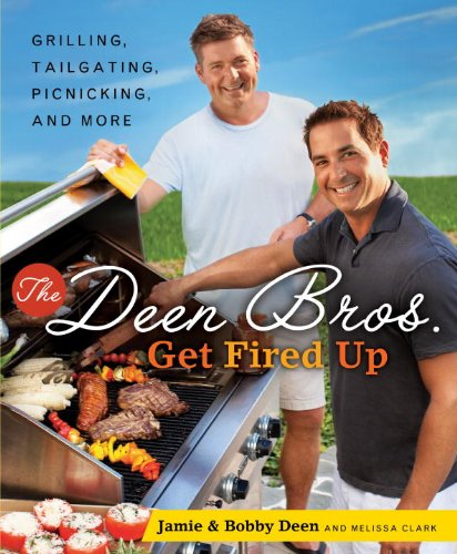 The Deen Bros. Get Fired Up: Grilling, Tailgating, Picnicking, and More by Jamie Deen, Bobby Deen
