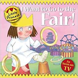 I Want to Go to the Fair! (Little Princess) by Tony Ross (6-Mar-2008)