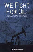 We Fight For Oil: A History of US Petroleum…