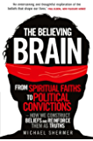 The Believing Brain: From Spiritual Faiths to Political Convictions - How We Construct Beliefs and Reinforce Them as Truths. (English Edition)