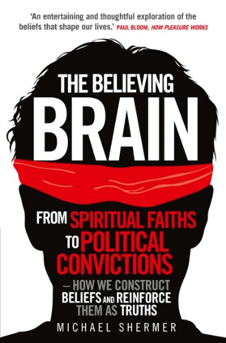 The Believing Brain: From Spiritual Faiths to Political Convictions – How We Construct Beliefs and Reinforce Them as Truths. (English Edition)