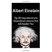 Albert Einstein:  Top 56 Inspirational and Educational Lessons that will Awaken: Albert Einstein,Albert Einstein Book, Albert Einstein Lessons, Albert Einstein Facts, Albert Einstein Info