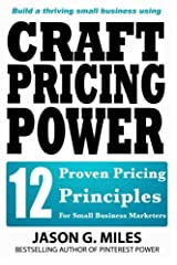Craft Pricing Power: 12 Proven Pricing Principles For Small Business Marketers Paperback