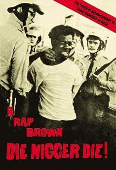 Die Nigger Die!: A Political Autobiography of Jamil Abdullah al-Amin by [Brown (Jamil Abdullah Al-Amin), H. Rap]