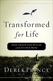 Transformed for Life: How to Know God Better and Love Him ...