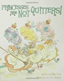 img - for Princesses Are Not Quitters by Kate Lum (2005-07-08) book / textbook / text book