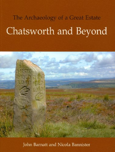 The Archaeology of a Great Estate: Chatsworth and Beyond
