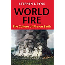 World Fire: The Culture of Fire on Earth (Weyerhaeuser Environmental Books)
