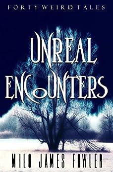Unreal Encounters by [Fowler, Milo James]