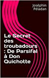 Le Secret des troubadours : De Parsifal à Don Quichotte (French Edition)