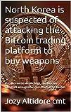 North Korea is suspected of attacking the Bitcoin trading platform to buy weapons: Nordkorea ist verdächtigt, das Bitcoin-Geschäft anzugreifen, um Waffen zu kaufen