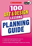 100 Art & Design Lessons: Planning Guide (100 Lessons - New Curriculum)