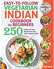 Easy-to-Follow Indian Vegetarian Cookbook for Beginners: 250 Healthy and Tasty Recipes from India. Indian Vegetarian Food.