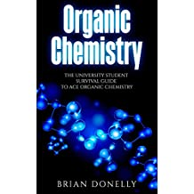 Organic Chemistry: The University Student Survival Guide to Ace Organic Chemistry
