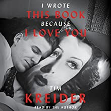 I Wrote This Book Because I Love You: Essays Audiobook by Tim Kreider Narrated by Tim Kreider