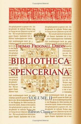 Bibliotheca Spenceriana: A Descriptive Catalogue of the Books Printed in the Fifteenth Century and of Many Valuable First Editions, in the Library of George John Earl Spencer. Volume 2 pdf