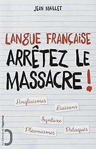 Langue française : Arrêtez le massacre ! par Jean Maillet
