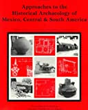 Approaches to the Historical Archaeology of Middle and South America, Patricia Fournier-Garcia, Janine Gasco, Greg Charles Smith, 0917956893
