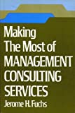 Making the Most of Management Consulting Services, Jerome H. Fuchs, 0814453716