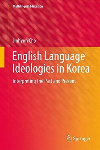 English Language Ideologies in Korea: Interpreting the Past and Present (Multilingual Education)