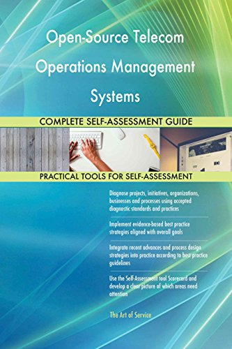 Open-Source Telecom Operations Management Systems All-Inclusive Self-Assessment - More than 640 Success Criteria, Instant Visual Insights, Spreadsheet Dashboard, Auto-Prioritized for Quick Results