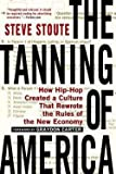 img - for Steve Stoute: The Tanning of America : How Hip-Hop Created a Culture That Rewrote the Rules of the New Economy (Paperback); 2012 Edition book / textbook / text book