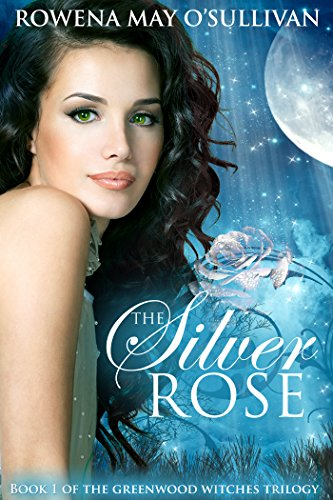 The Silver Rose (The Greenwood Witches Trilogy Book 1)